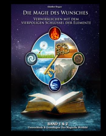 """""""Die Magie des Wunsches - Verwirklichen mit dem vierpoligen Schlüssel der Elemente"""""""